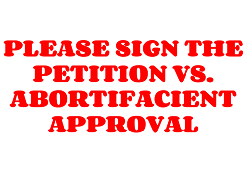 Please sign the Petition VS Abortifacient Approval